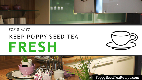 keep poppy seed tea fresh
